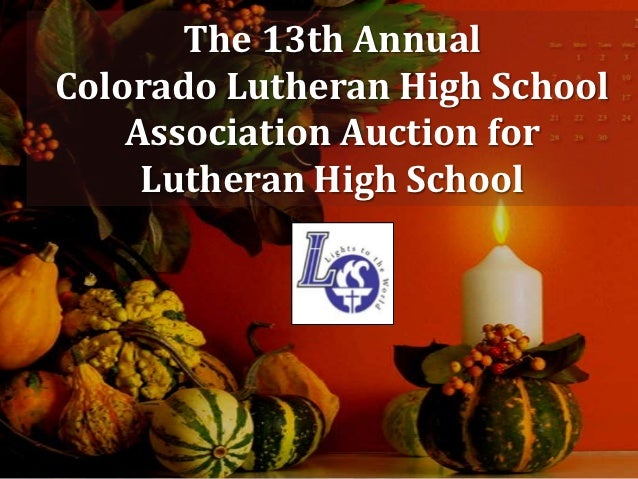 The 13th AnnualColorado Lutheran High School    Association Auction for     Lutheran High School