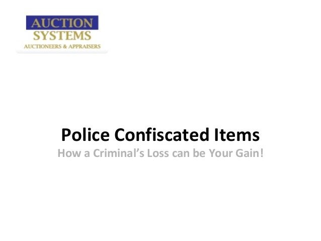 Police Confiscated ItemsHow a Criminal's Loss can be Your Gain!