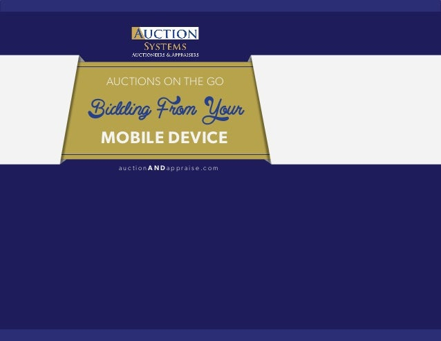 AUCTIONS ON THE GO Bidding From Your MOBILE DEVICE a u c t i o n A N D a p p r a i s e . c o m