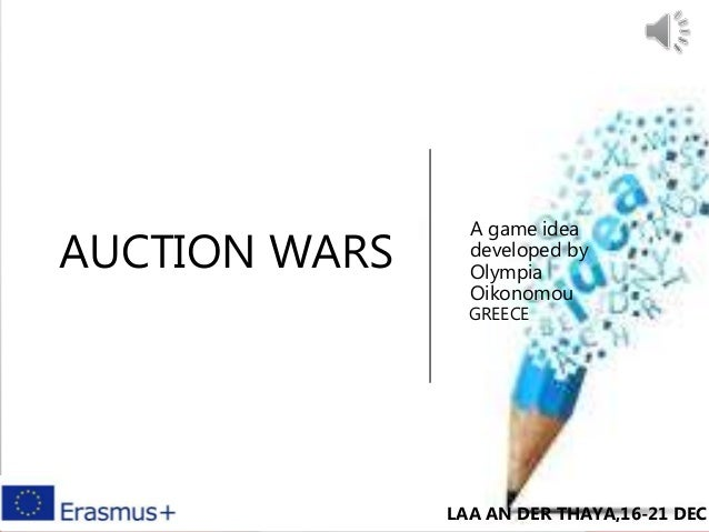 AUCTION WARS A game idea developed by Olympia Oikonomou GREECE LAA AN DER THAYA,16-21 DEC