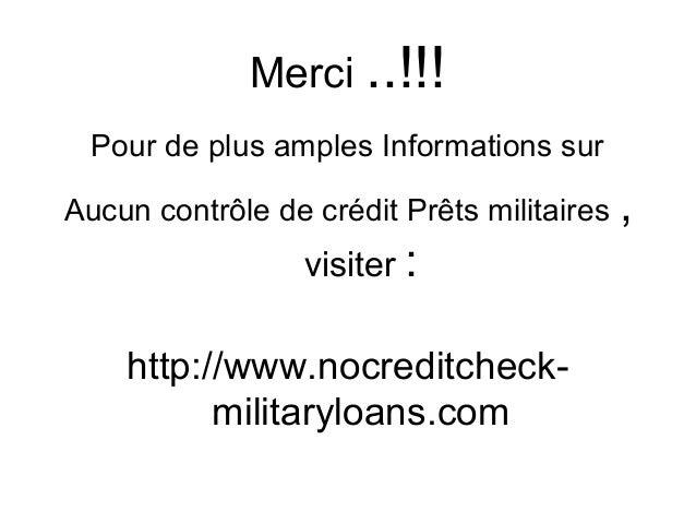 Merci ..!!! Pour de plus amples Informations sur Aucun contrôle de crédit Prêts militaires , visiter : http://www.nocredit...