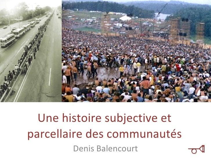Une histoire subjective et parcellaire des communautés Denis Balencourt