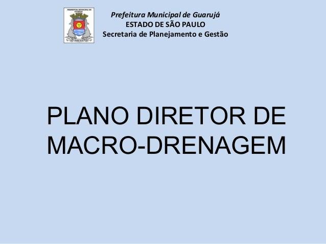 PLANO DIRETOR DE MACRO-DRENAGEM Prefeitura Municipal de Guarujá ESTADO DE SÃO PAULO Secretaria de Planejamento e Gestão