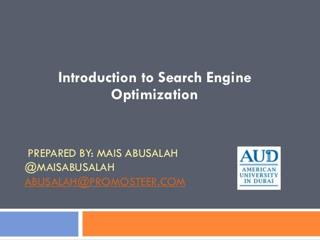 PREPARED BY: MAIS ABUSALAH @MAISABUSALAH ABUSALAH@PROMOSTEER.COM Introduction to Search Engine Optimization