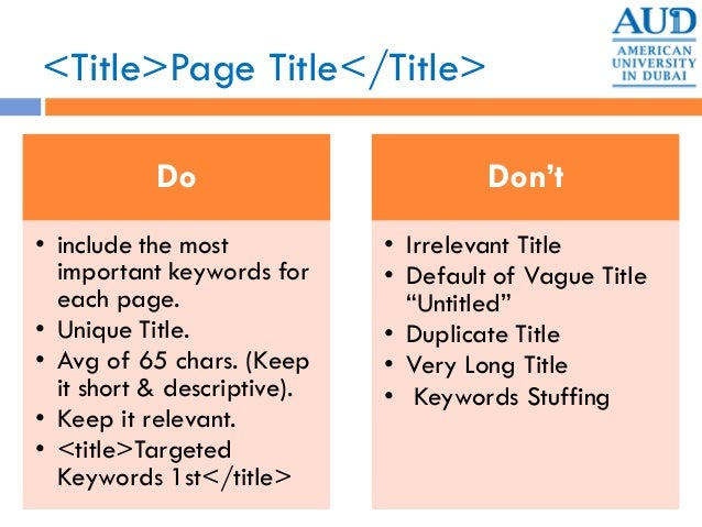 <Title>Page Title</Title> Do • include the most important keywords for each page. • Unique Title. • Avg of 65 chars. (Keep...