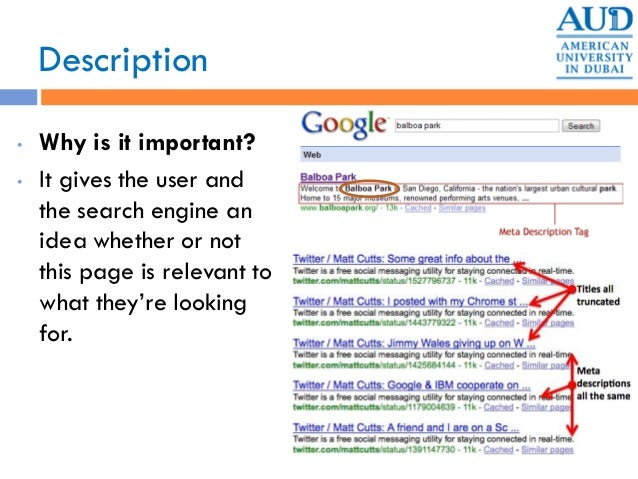 Description • Why is it important? • It gives the user and the search engine an idea whether or not this page is relevant ...