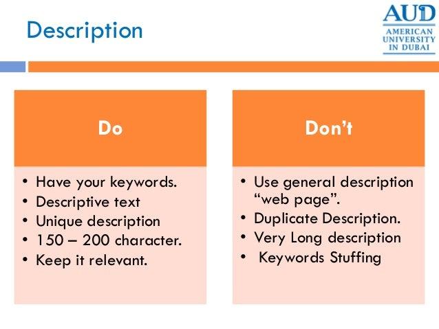 Description Do • Have your keywords. • Descriptive text • Unique description • 150 – 200 character. • Keep it relevant. Do...