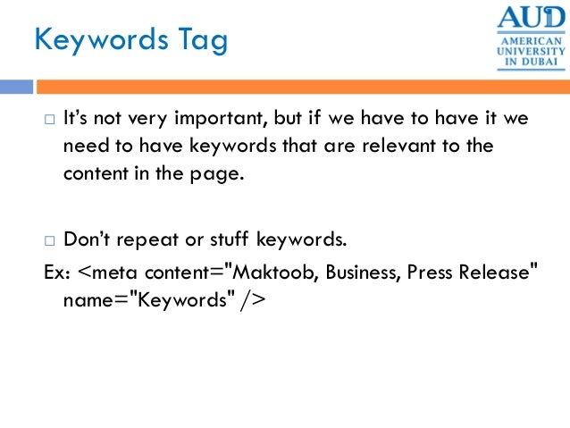 Keywords Tag  It's not very important, but if we have to have it we need to have keywords that are relevant to the conten...