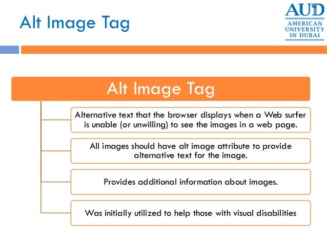 Alt Image Tag Alt Image Tag Alternative text that the browser displays when a Web surfer is unable (or unwilling) to see t...