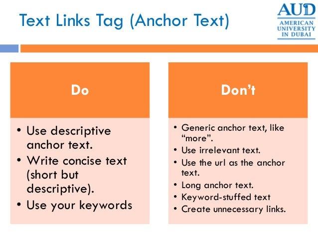 Text Links Tag (Anchor Text) Do • Use descriptive anchor text. • Write concise text (short but descriptive). • Use your ke...