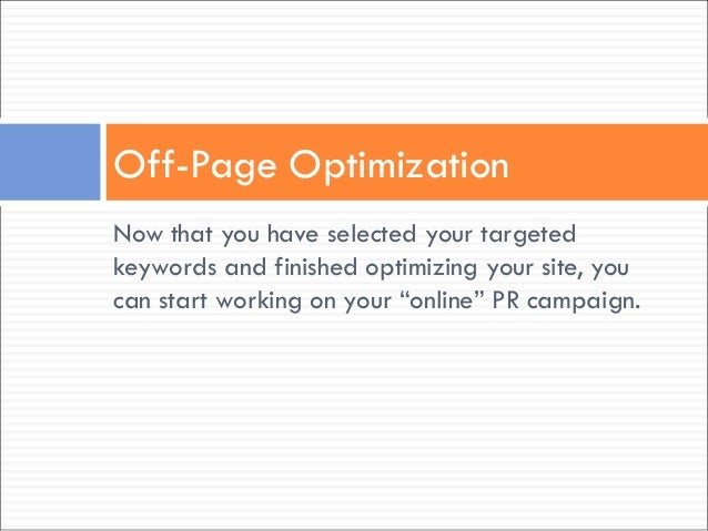 """Now that you have selected your targeted keywords and finished optimizing your site, you can start working on your """"online..."""