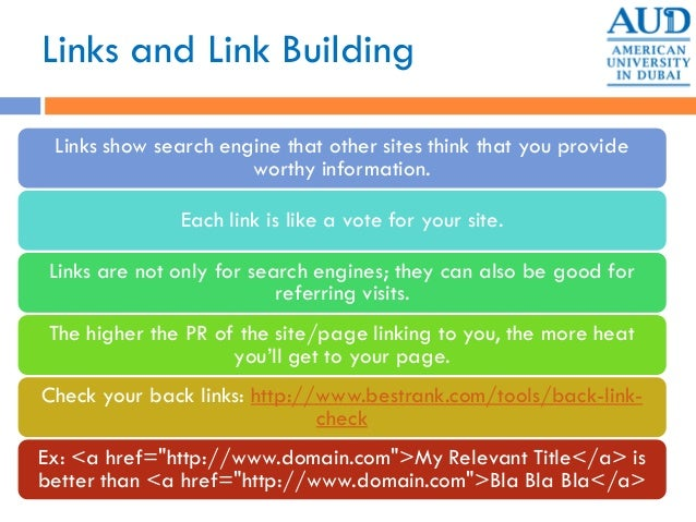Links and Link Building Links show search engine that other sites think that you provide worthy information. Each link is ...