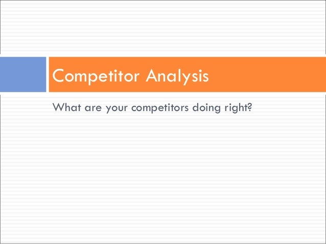 What are your competitors doing right? Competitor Analysis