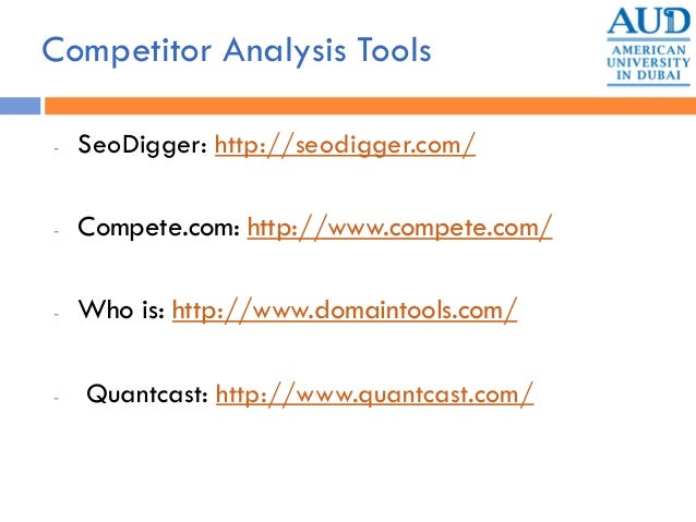 Competitor Analysis Tools - SeoDigger: http://seodigger.com/ - Compete.com: http://www.compete.com/ - Who is: http://www.d...