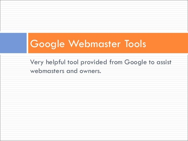Very helpful tool provided from Google to assist webmasters and owners. Google Webmaster Tools