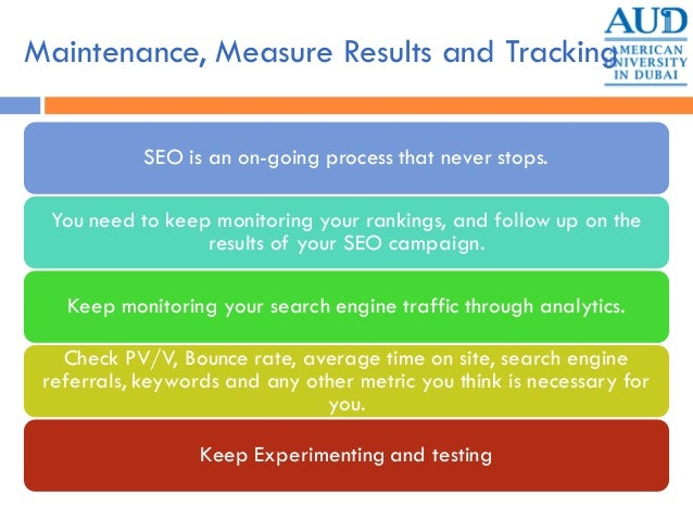 Maintenance, Measure Results and Tracking SEO is an on-going process that never stops. You need to keep monitoring your ra...