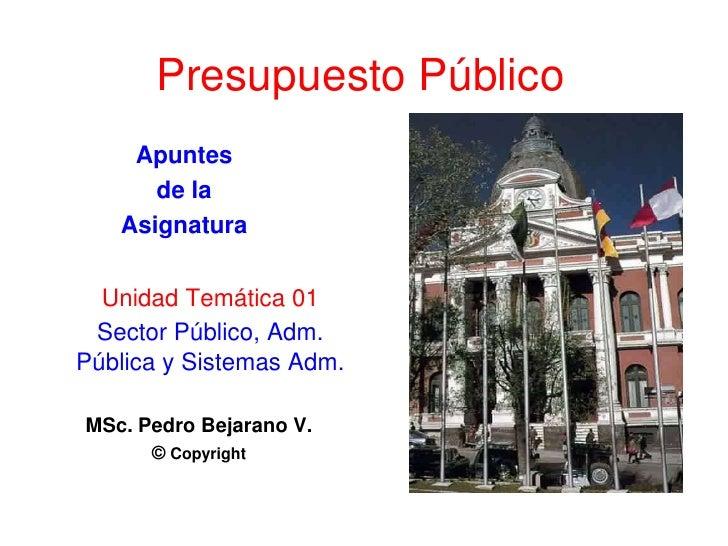 Presupuesto Público<br />Apuntes<br />de la<br />Asignatura<br />Unidad Temática 01<br />Sector Público, Adm. Pública y Si...