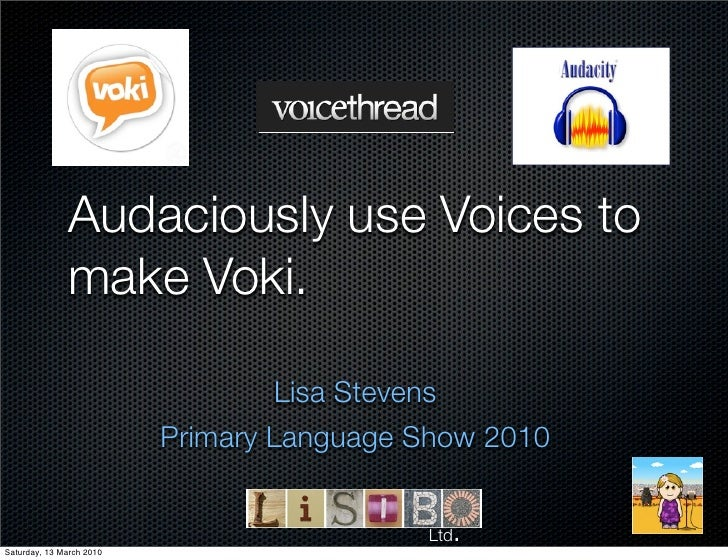 Audaciously use Voices to               make Voki.                                     Lisa Stevens                       ...
