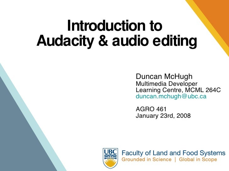 Introduction to  Audacity & audio editing Duncan McHugh Multimedia Developer Learning Centre, MCML 264C [email_address] AG...