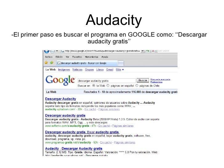 Audacity -El primer paso es buscar el programa en GOOGLE como: ''Descargar audacity gratis''