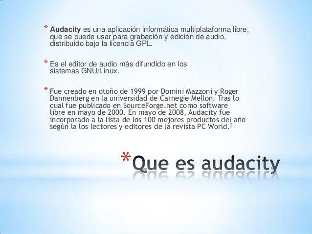 * Audacity es una aplicación informática multiplataforma libre, que se puede usar para grabación y edición de audio, distr...