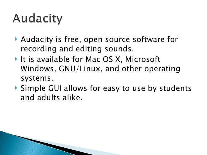 <ul><li>Audacity is free, open source software for recording and editing sounds. </li></ul><ul><li>It is available for Mac...