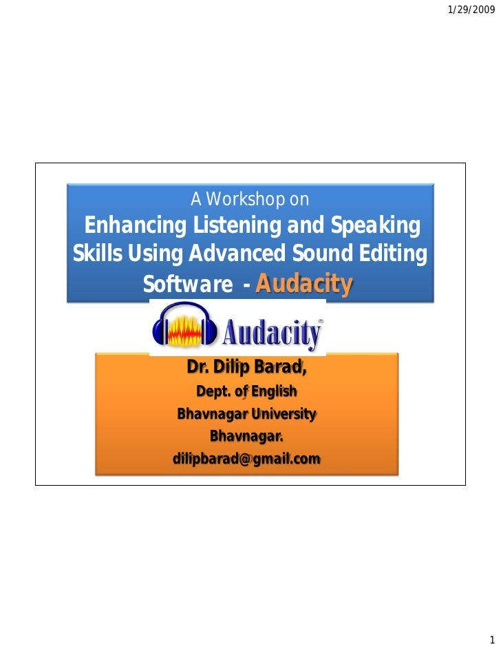 1/29/2009                A Workshop on  Enhancing Listening and Speaking Skills Using Advanced Sound Editing         Softw...