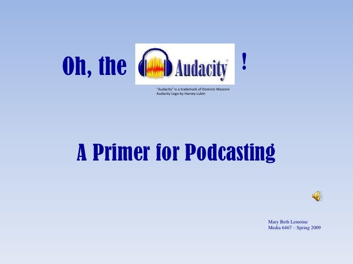 """Oh, the<br />!<br />""""Audacity"""" is a trademark of Dominic Mazzoni<br />Audacity Logo by Harvey Lubin<br />A Prime..."""