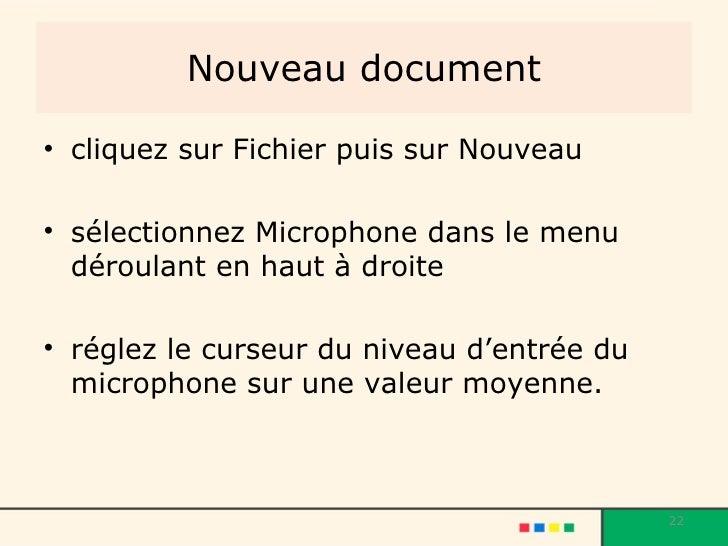 Nouveau document <ul><li>cliquez sur Fichier puis sur Nouveau </li></ul><ul><li>sélectionnez Microphone dans le menu dérou...
