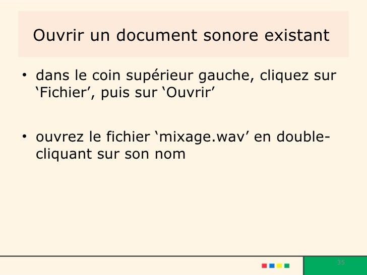 Ouvrir un document sonore existant   <ul><li>dans le coin supérieur gauche, cliquez sur 'Fichier', puis sur 'Ouvrir' </li>...