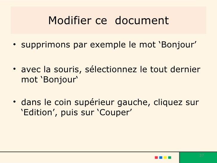 Modifier ce  document <ul><li>supprimons par exemple le mot 'Bonjour' </li></ul><ul><li>avec la souris, sélectionnez le to...
