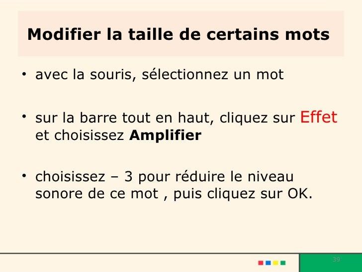 Modifier la taille de certains mots  <ul><li>avec la souris, sélectionnez un mot </li></ul><ul><li>sur la barre tout en ha...