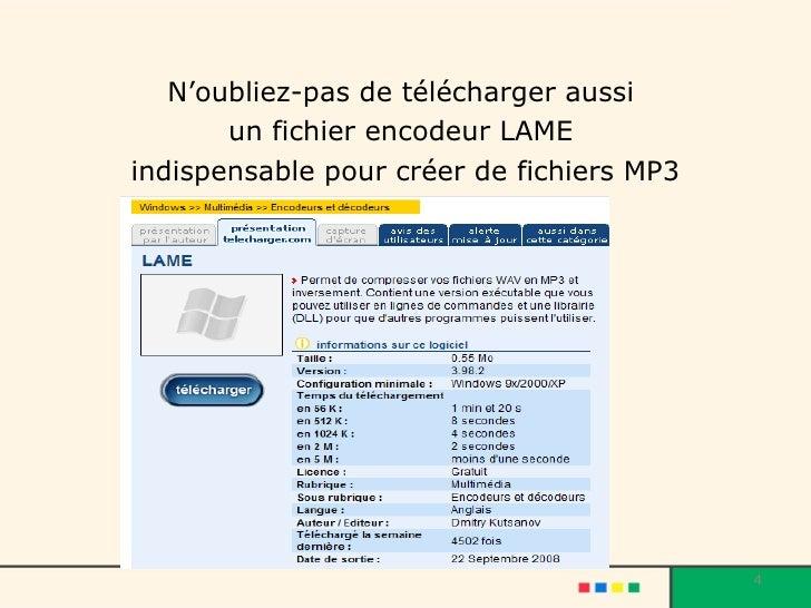 <ul><li>N'oubliez-pas de télécharger aussi  </li></ul><ul><li>un fichier encodeur LAME  </li></ul><ul><li>indispensable po...