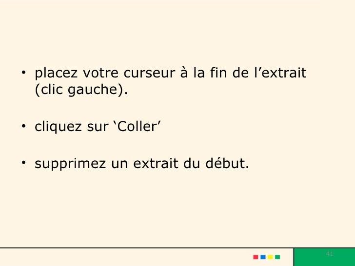 <ul><li>placez votre curseur à la fin de l'extrait (clic gauche).  </li></ul><ul><li>cliquez sur 'Coller' </li></ul><ul><l...