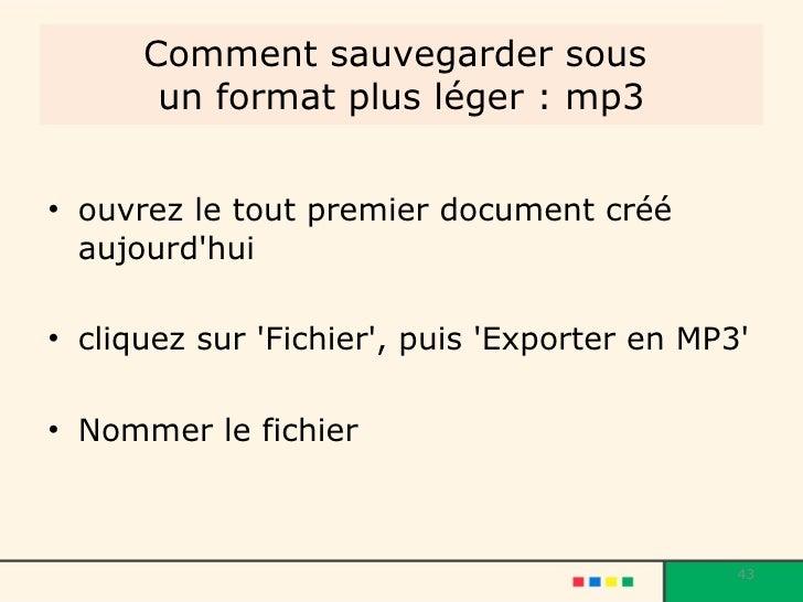 Comment sauvegarder sous  un format plus léger : mp3 <ul><li>ouvrez le tout premier document créé aujourd'hui  </li></ul><...