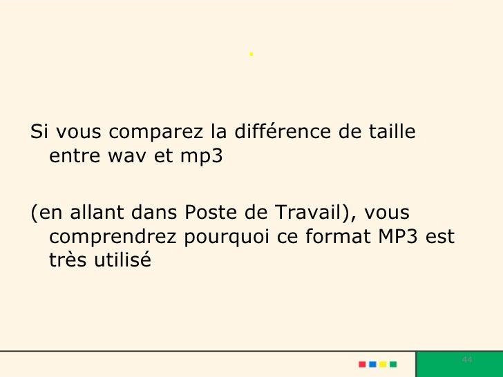. <ul><li>Si vous comparez la différence de taille entre wav et mp3 </li></ul><ul><li>(en allant dans Poste de Travail), v...