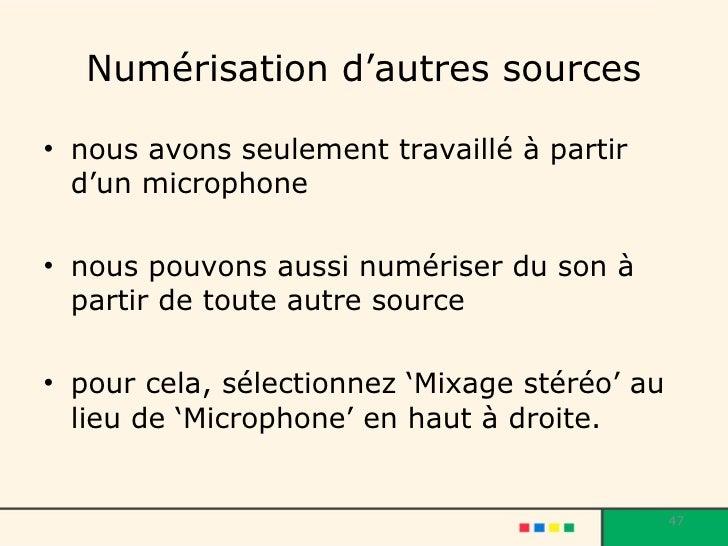 Numérisation d'autres sources <ul><li>nous avons seulement travaillé à partir d'un microphone </li></ul><ul><li>nous pouvo...