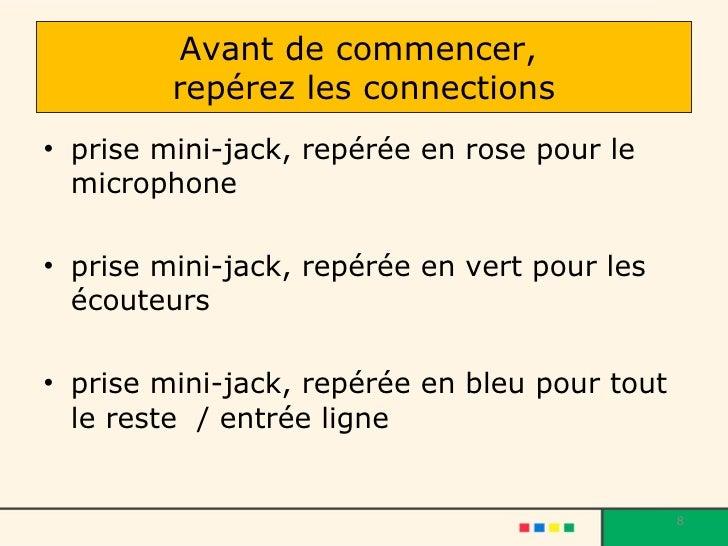 Avant de commencer,  repérez les connections <ul><li>prise mini-jack, repérée en rose pour le microphone </li></ul><ul><li...