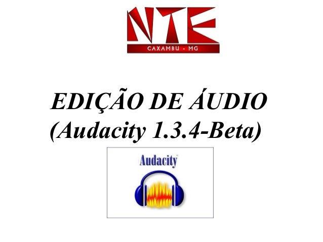 EDIÇÃO DE ÁUDIO (Audacity 1.3.4-Beta)