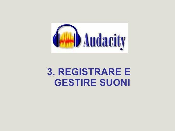 3. REGISTRARE E GESTIRE SUONI