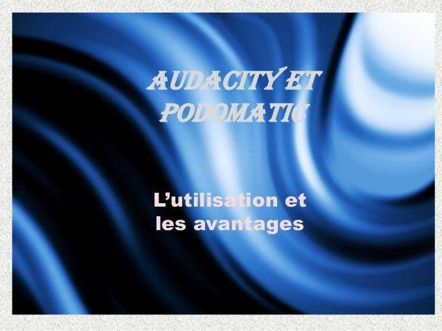 Audacity ET PODOMATIC L'utilisation et les avantages
