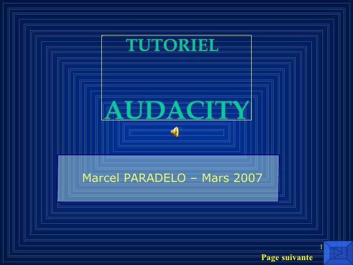AUDACITY Marcel   PARADELO –   Mars   2007 TUTORIEL   Page suivante