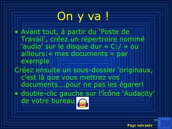 On y va ! <ul><li>Avant tout, à partir du 'Poste de Travail', créez un répertroire nommé 'audio' sur le disque dur «C:/ »...