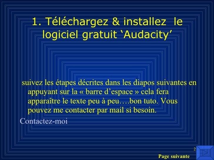 1. Téléchargez & installez  le logiciel gratuit 'Audacity' <ul><li>suivez les étapes décrites dans les diapos suivantes en...