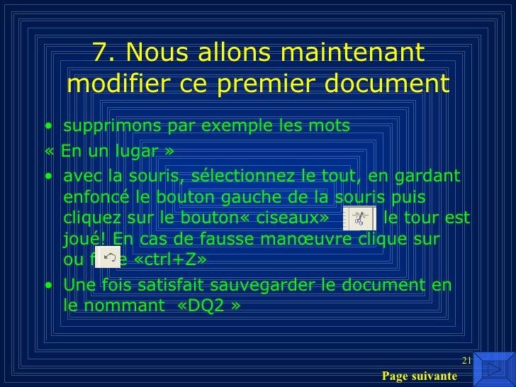 7. Nous allons maintenant modifier ce premier document <ul><li>supprimons par exemple les mots  </li></ul><ul><li>«En un ...