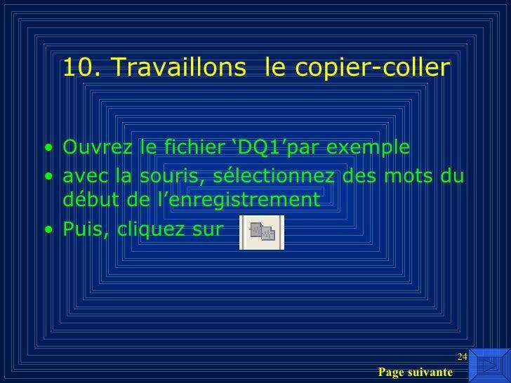 10. Travaillons  le copier-coller <ul><li>Ouvrez le fichier 'DQ1'par exemple </li></ul><ul><li>avec la souris, sélectionne...