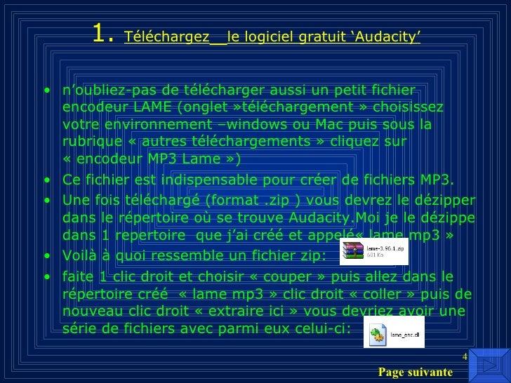 1.  Téléchargez   le logiciel gratuit 'Audacity' <ul><li>n'oubliez-pas de télécharger aussi un petit fichier encodeur LAME...