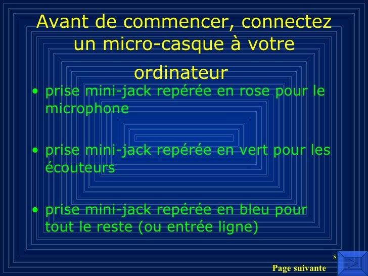 Avant de commencer, connectez un micro-casque à votre ordinateur   <ul><li>prise mini-jack repérée en rose pour le microph...