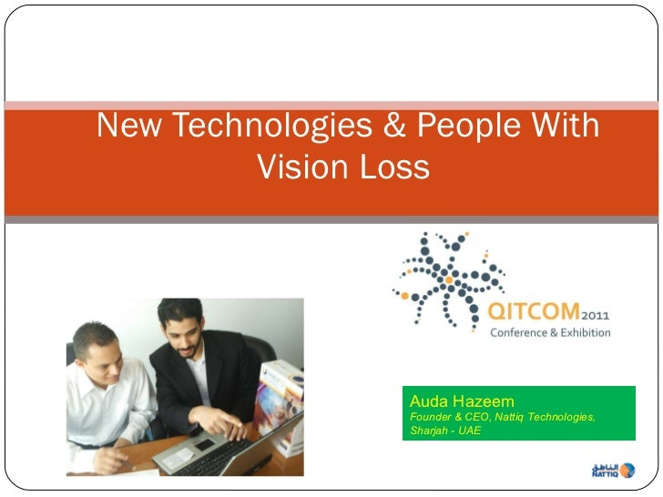 New Technologies & People With Vision Loss  Auda Hazeem Founder & CEO, Nattiq Technologies, Sharjah - UAE