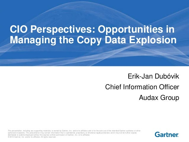 CIO Perspectives: Opportunities in Managing the Copy Data Explosion  Erik-Jan Dubóvik Chief Information Officer Audax Grou...